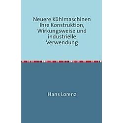 Neuere Kühlmaschinen. Hans Lorenz  - Buch