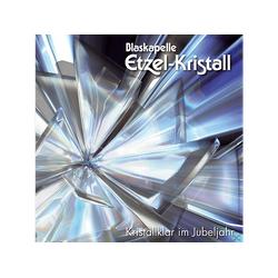 Blaskapelle Etzel-kristall - Kristallklar im Jubeljahr,20 Jahre (CD)