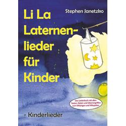 Li La Laternenlieder für Kinder - Kinderlieder als Buch von Stephen Janetzko