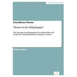 Theater in der Zirkuskuppel: eBook von Ernst-Marcus Thomas