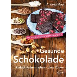 Gesunde Schokolade als Buch von Andrea Mast