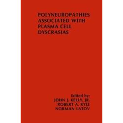 Polyneuropathies Associated with Plasma Cell Dyscrasias: eBook von John J. Kelly/ Robert A. Kyle/ Norman Latov