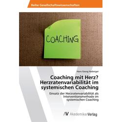 Coaching mit Herz? Herzratenvariabilität im systemischen Coaching als Buch von Hans Georg Hadwiger