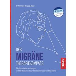 Der Migräne-Therapiekompass: Taschenbuch von Hans Christoph Diener