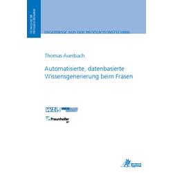 Automatisierte datenbasierte Wissensgenerierung beim Fräsen als Buch von Thomas Auerbach