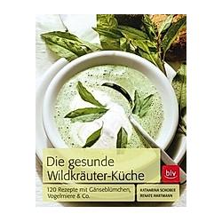 Die Gesunde Wildkräuter-Küche
