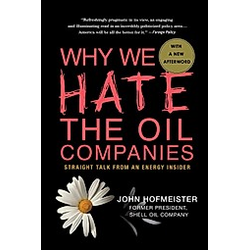 WHY WE HATE THE OIL COMPANIES. John Hofmeister  - Buch