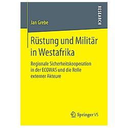 Rüstung und Militär in Westafrika. Jan Grebe  - Buch