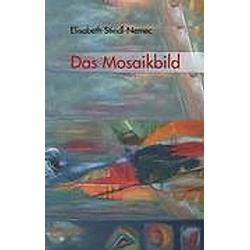 Das Mosaikbild. Elisabeth Stindl-Nemec  - Buch