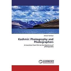 Kashmir: Photography and Photographers. Ahmad Mukhtiyar  - Buch
