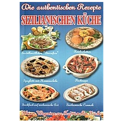 Die authentischen Rezepte der sizilianischen Küche
