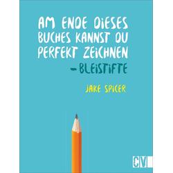 Am Ende dieses Buches kannst Du perfekt zeichnen. Bleistifte als Buch von Jake Spicer