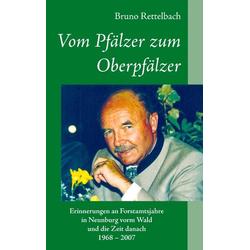 Vom Pfälzer zum Oberpfälzer als Buch von Bruno Rettelbach
