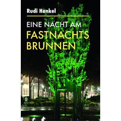 Eine Nacht am Fastnachtsbrunnen als Buch von Rudi Henkel