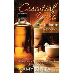 Essential Oils - The Ultimate Resource: eBook von Amy Zulpa