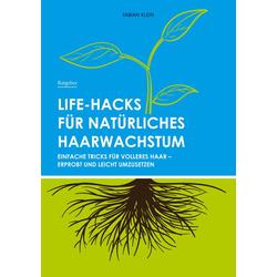 Life-Hacks für natürliches Haarwachstum: eBook von Fabian Klein