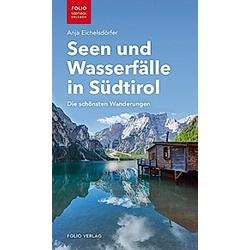 Seen und Wasserfälle in Südtirol. Anja Eichelsdörfer  - Buch