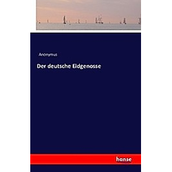 Der deutsche Eidgenosse. Anonym  - Buch