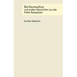 Die Kaumaschine und andere Geschichten aus der frühen Resopalzeit. Gunther Dederichs  - Buch