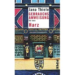 Gebrauchsanweisung für den Harz. Jana Thiele  - Buch
