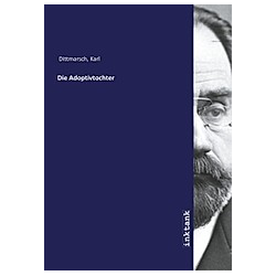 Die Adoptivtochter. Karl Dittmarsch  - Buch