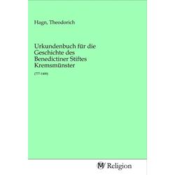Urkundenbuch für die Geschichte des Benedictiner Stiftes Kremsmünster als Buch von