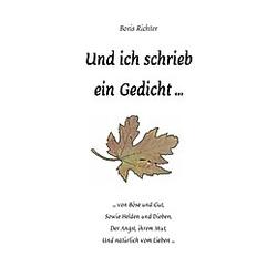 Und ich schrieb ein Gedicht .... Boris Richter  - Buch