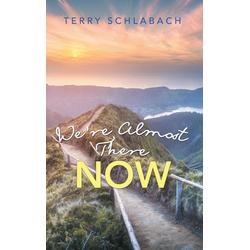 We'Re Almost There Now als Buch von Terry Schlabach