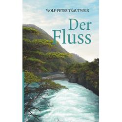 Der Fluss als Buch von Wolf-Peter Trautwein