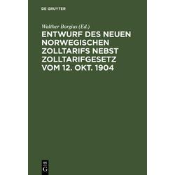 Entwurf des neuen norwegischen Zolltarifs nebst Zolltarifgesetz vom 12. Okt. 1904 als Buch von