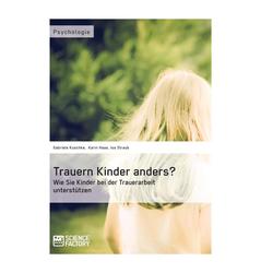 Trauern Kinder anders? Wie Sie Kinder bei der Trauerarbeit unterstützen: eBook von Gabriele Kuschke/ Karin Haas/ Isa Straub