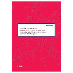 Die kroatische Sprache der Gegenwart. Barbara Kunzmann-Müller  - Buch