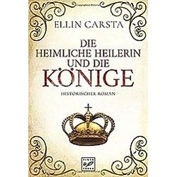 Die heimliche Heilerin und die Könige / Die heimliche Heilerin Bd.4. Ellin Carsta  - Buch