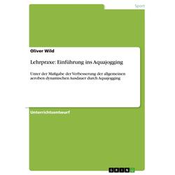 Lehrpraxe: Einführung ins Aquajogging als Buch von Oliver Wild