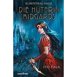 Elbenthal-Saga Band 1: Die Hüterin Midgards. Ivo Pala  - Buch