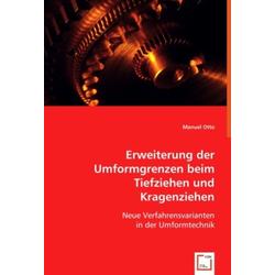 Erweiterung der Umformgrenzen beim Tiefziehen und Kragenziehen als Buch von Manuel Otto
