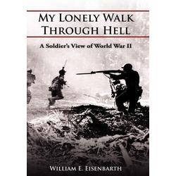 My Lonely Walk Through Hell als Buch von William E. Eisenbarth