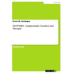 STOTTERN - Symptomatik Ursachen und Therapie: eBook von Evren M. Candogan