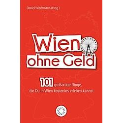 Wien ohne Geld. Daniel Wiechmann  - Buch