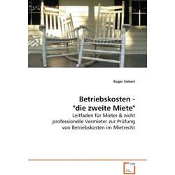 Betriebskosten - die zweite Miete als Buch von Roger Siebert