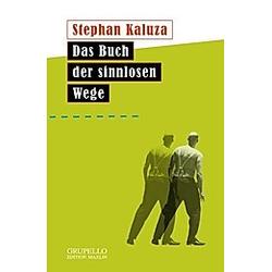 Das Buch der sinnlosen Wege. Stephan Kalzua  - Buch