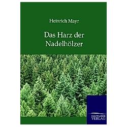 Das Harz der Nadelhölzer. Heinrich Mayr  - Buch