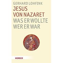 Jesus von Nazaret - Was er wollte. Wer er war. Gerhard Lohfink  - Buch