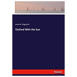 Clothed With the Sun. Anna B. Kingsford  - Buch