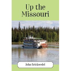 Up the Missouri als Taschenbuch von John Brickwedel