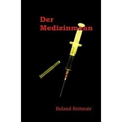 Der Medizinmann. Roland Reitmair  - Buch