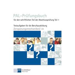PAL-Prüfungsbuch Zerspanungsmechaniker/-in Teil 1 als Buch von