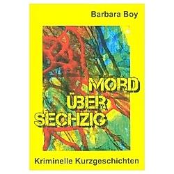 Mord über sechzig. Barbara Boy  - Buch