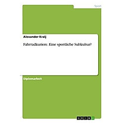 Fahrradkuriere. Eine sportliche Subkultur?. Alexander Kralj  - Buch