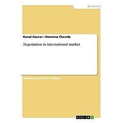 Negotiation in international market. Kunal Gaurav  Neveena Chawda  - Buch